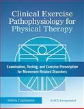 Clinical Exercise Pathophysiology for Physical Therapy : Examination, Testing, and Exercise Prescription for Movement-Related Disorders, Coglianese, Debra, 1617116459