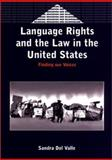 Language Rights and the Law in the United States : Finding Our Voices, Del Valle, Sandra, 1853596450