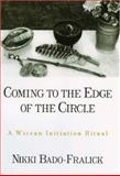 Coming to the Edge of the Circle : A Wiccan Initiation Ritual, Bado-Fralick, Nikki, 0195166450