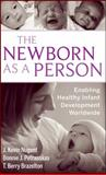 The Newborn as a Person : Enabling Healthy Infant Development Worldwide, Nugent, J. Kevin and Petrauskas, Bonnie, 0470386452