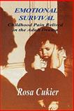 Emotional Survival:Childhood Pain Relived in the Drama of Adult Life, ROSA CUKIER, 1435706455