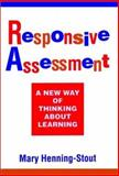 Responsive Assessment : A New Way of Thinking about Learning, Henning-Stout, Mary, 155542645X