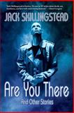 Are You There, Jack Skillingstead, 1933846453