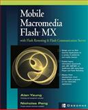 Mobile Macromedia Flash MX with Flash Remoting and Flash Communication Server, Yeung, Alan and Pang, Nicholas, 0072226455