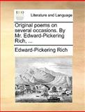 Original Poems on Several Occasions by Mr Edward-Pickering Rich, Edward-Pickering Rich, 1170676456
