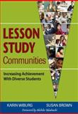 Lesson Study Communities : Increasing Achievement with Diverse Students, Wiburg, Karin M. and Brown, Susan, 1412916453