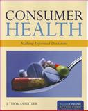 Consumer Health: Making Informed Decisions, J. Thomas Butler, 144964645X