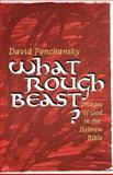 What Rough Beast? : Images of God in the Hebrew Bible, Penchansky, David, 0664256457