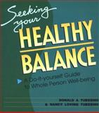 Seeking Your Healthy Balance : A Do-It-Yourself Guide to Whole Person Wellness, Tubesing, Donald A. and Tubesing, Nancy L., 0938586459