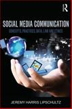 Social Media Communication : Concepts, Practices, Data, Law and Ethics, Lipschultz, Jeremy Harris, 1138776459