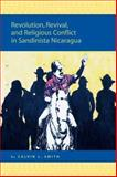 Revolution, Revival, and Religious Conflict in Sandinista Nicaragua, Smith, Calvin L., 9004156453