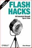 Flash Hacks : 100 Industrial-Strength Tips and Tools, Bhangal, Sham, 0596006454