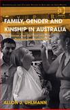 Family, Gender and Kinship in Australia : The Social and Cultural Logic of Practice and Subjectivity, Uhlmann, Allon, 0754646459