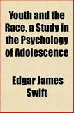 Youth and the Race, a Study in the Psychology of Adolescence, Edgar James Swift, 1152146459