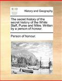 The Secret History of the Secret History of the White Staff, Purse and Mitre Written by a Person of Honour, Person Of Honour., 1170586457