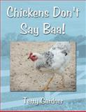 Chickens Don't Say Baa!, Terry Gardner, 1467066451