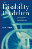 The Disability Pendulum : The First Decade of the Americans with Disabilities Act, Colker, Ruth, 0814716458
