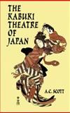The Kabuki Theatre of Japan, A. C. Scott, 0486406458