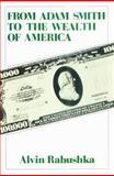 From Adam Smith to the Wealth of America, Rabushka, Alvin, 0887386458
