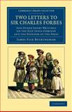 Two Letters to Sir Charles Forbes : And Other Short Writings on the East India Company and the Freedom of the Press, Buckingham, James Silk, 1108046452