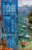 An Island Fit for Horses, Michael P. Ashton, 1491256451