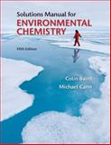 Solutions Manual for Environmental Chemistry, Baird, Colin and Cann, Michael, 1464106460