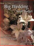 How to Have a Big Wedding on a Small Budget, Diane Warner, 1558706461