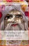 The Fading Light of Advaita Acarya : Three Hagiographies, Manring, Rebecca J. and Haricarana Dasa, 0199736464