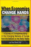When Economies Change Hands : A Survey of Entrepreneurship in the Emerging Markets of Europe from the Balkans to the Baltic States, Dana, Leo Paul, 078901646X