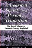 A Learned Society in a Period of Transition : The Sunni 'Ulama' of Eleventh-Century Baghdad, Ephrat, Daphna, 0791446468