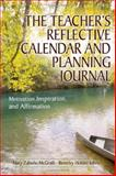 The Teacher's Reflective Calendar and Planning Journal : Motivation, Inspiration, and Affirmation, McGrath, Mary Zabolio and Johns, Beverley Holden, 1412926467