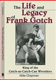 The Life and Legacy of Frank Gotch, Mike Chapman, 158160646X