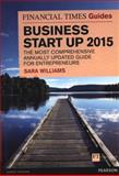 Business Start up 2015 : The Most Comprehensive Annually Updated Guide for Entrepreneurs, Williams, Sara, 1292066466
