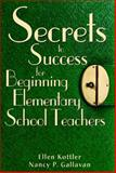 Secrets to Success for Beginning Elementary School Teachers, Kottler, Ellen and Gallavan, Nancy P., 1412916461