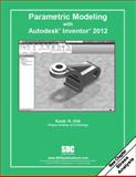 Parametric Modeling with Autodesk Inventor 2012, Shih, Randy, 1585036463