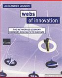 Webs of Innovation : The New Economy Demands New Ways to Innovate, Loudon, Alexander, 0273656465