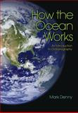 How the Ocean Works : An Introduction to Oceanography, Denny, Mark, 0691126461
