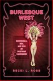 Burlesque West : Showgirls, Sex, and Sin in Postwar Vancouver, Ross, Becki, 0802096468