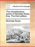 The Miscellaneous Works of Nicholas Rowe, Esq The, Nicholas Rowe, 1170426468