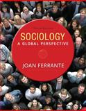 Sociology : A Global Perspective, Joan Ferrante, 1285746465