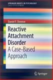 Reactive Attachment Disorder : A Case-Based Approach, Shreeve, Daniel F., 1461416469
