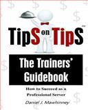 Tips on Tips - the Trainers Guidebook, Daniel Mawhinney, 1489546464