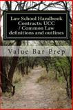 Law School Handbook Contracts: UCC / Common Law Definitions and Outlines, Value Bar Prep, 149364646X