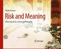Risk and Meaning : Adversaries in Art, Science and Philosophy, Bouleau, Nicolas, 3642176461