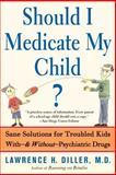 Should I Medicate My Child?, Lawrence H. Diller, 0465016464
