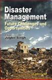 Disaster Management : Future Challenges and Opportunities, Jagbir Singh, 818986646X