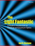 The Light Fantastic : A Modern Introduction to Classical and Quantum Optics, Kenyon, Ian, 0198566468