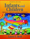 Infants and Children : Prenatal Through Middle Childhood, Berk, Laura E. and Berk, 0205006469