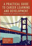 A Practical Guide to Career Learning and Development : Innovation in Career Education 11-19, Bassot, Barbara and Barnes, Anthony, 0415816467