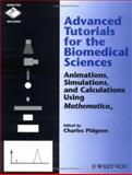 Advanced Tutorials for the Biomedical Sciences : Animations, Simulations, and Calculations Using Mathematica, , 0471186465